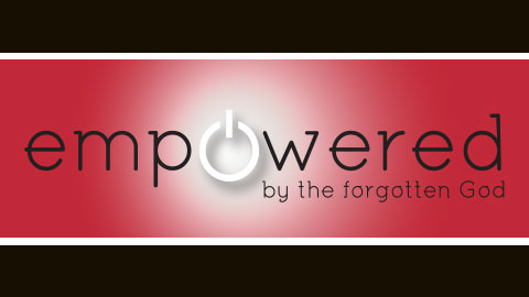 Empowered by the Forgotten God