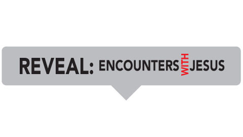 Reveal: Encounters with Jesus