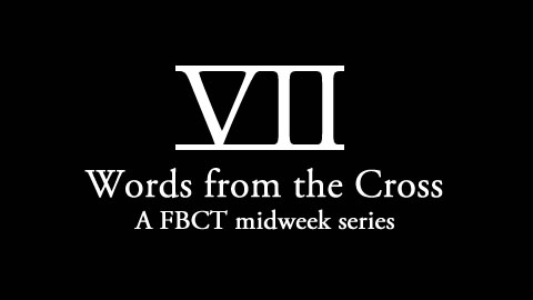 VII - Words from the Cross
